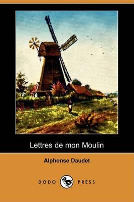 Lettres de Mon Moulin (Dodo Press) by Alphonse Daudet