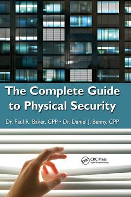 The Complete Guide to Physical Security by Paul R. Baker