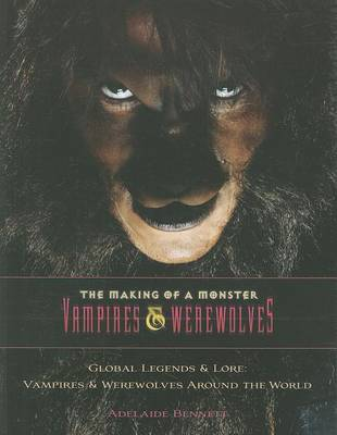 Global Legends & Lore: Vampires & Werewolves Around the World by Adelaide Bennett