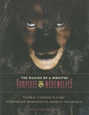 Global Legends & Lore: Vampires & Werewolves Around the World by Adelaide Bennett