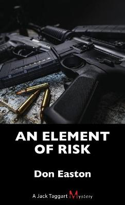 An Element of Risk: A Jack Taggart Mystery by Don Easton