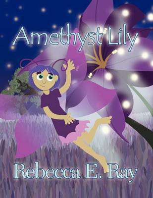 Amethyst Lily by Rebecca E Ray