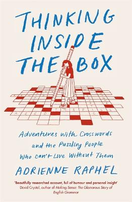 Thinking Inside the Box: Adventures with Crosswords and the Puzzling People Who Can't Live Without Them by Adrienne Raphel