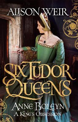 Six Tudor Queens: Anne Boleyn, A King's Obsession book