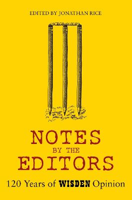 Notes By The Editors: 120 Years of Wisden Opinion by Jonathan Rice