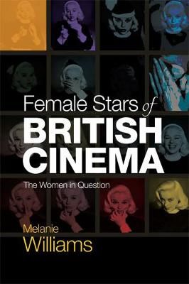 Female Stars of British Cinema by Melanie Williams