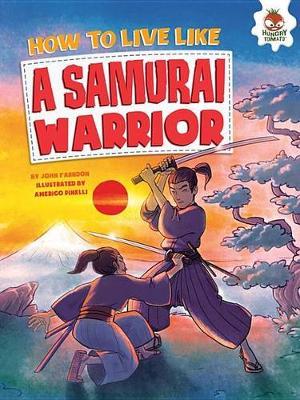 How to Live Like a Samurai Warrior by John Farndon
