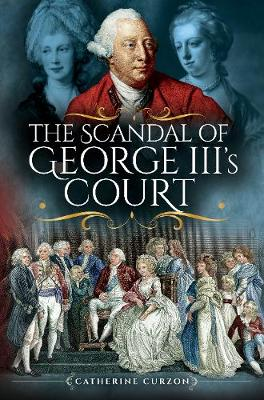 The Scandal of George III's Court by Curzon, Catherine