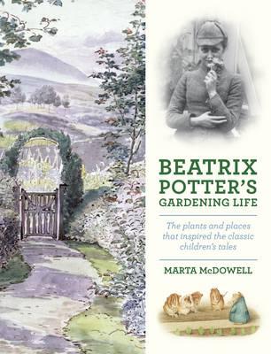 Beatrix Potter's Gardening Life by Marta McDowell