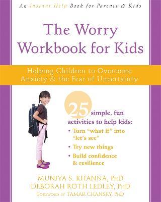 The Worry Workbook for Kids by Muniya S. Khanna, PhD
