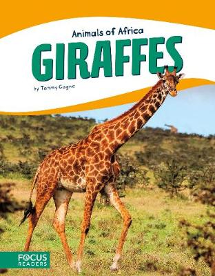 Animals of Africa: Giraffes by Tammy Gagne