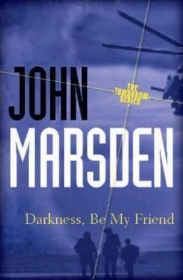 Darkness, Be My Friend by John Marsden