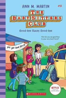 Baby-Sitters Club #13: Good-Bye Stacey, Good-Bye Netflix Edition book