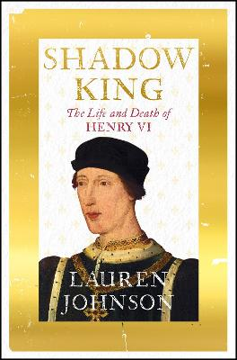 Shadow King: The Life and Death of Henry VI by Lauren Johnson