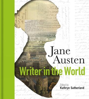 Jane Austen: Writer in the World by Kathryn Sutherland