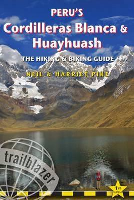 Peru's Cordilleras Blanca & Huayhuash - The Hiking & Biking Guide by Harriet Pike