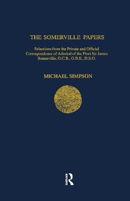 The Somerville Papers: Selections from the Private and Official Correspondence of Admiral of the Fleet Sir James Somerville, GCB, GBE, DSO by Michael Simpson