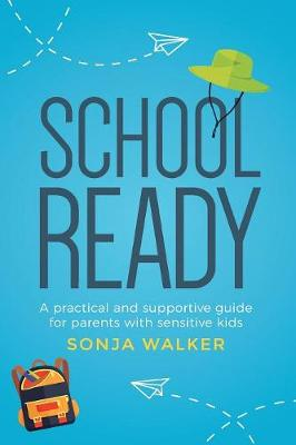 School Ready: A Practical and Supportive Guide for Parents with Sensitive Kids book