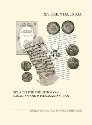 Sources for the History of Sasanian and Post-sasanian Iran by R. Gyselen