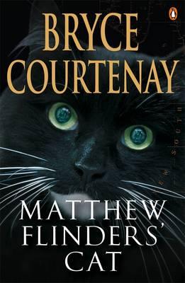 Matthew Flinders' Cat by Bryce Courtenay