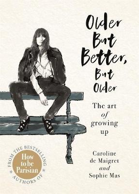 Older but Better, but Older by Caroline De Maigret
