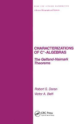 Characterizations of C* Algebras: the Gelfand Naimark Theorems book
