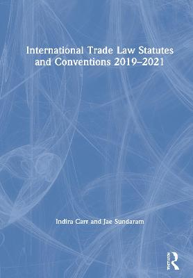 International Trade Law Statutes and Conventions 2019-2021 by Indira Carr