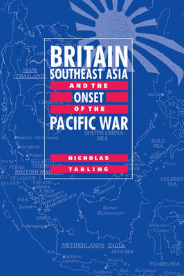 Britain, Southeast Asia and the Onset of the Pacific War book