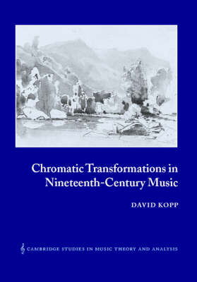 Chromatic Transformations in Nineteenth-Century Music by David Kopp