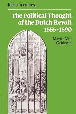 The Political Thought of the Dutch Revolt 1555-1590 by Martin van Gelderen