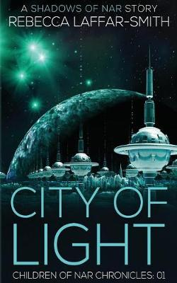 City of Light: Children of Nar Chronicles by Rebecca Laffar-Smith