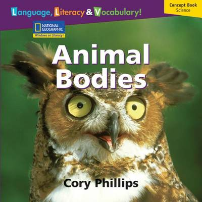 Windows on Literacy Language, Literacy & Vocabulary Early (Science): Animal Bodies by Deborah J Short