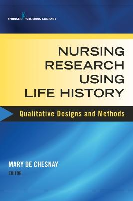 Nursing Research Using Life History by Mary De Chesnay