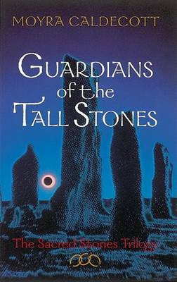 Guardians Of The Tall Stones The Sacred Stones Trilogy by Moyra Caldecott