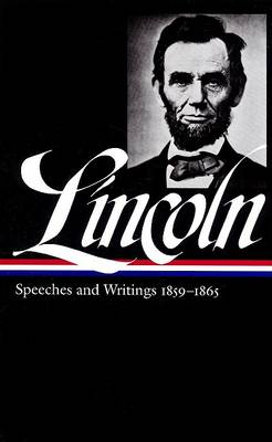Speeches and Writings: 1859-1865 by Abraham Lincoln