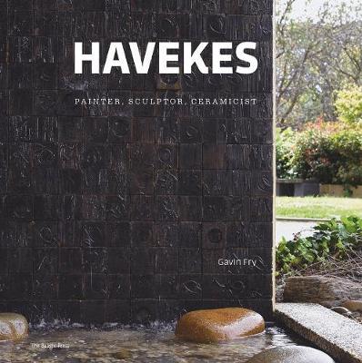 Gerard Havekes: Painter, Sculpter, Ceramicist by ,Gavin Fry