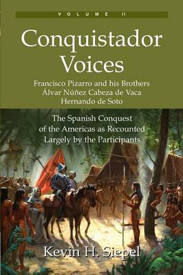 Conquistador Voices (Vol II) by Kevin H. Siepel