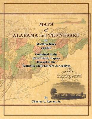 Maps of Alabama and Tennessee by Matthew Rhea by Charles a Jr Reeves