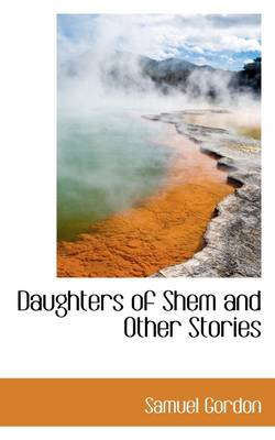 Daughters of Shem and Other Stories by Samuel Gordon