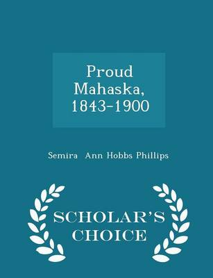Proud Mahaska, 1843-1900 - Scholar's Choice Edition by Semira Ann Hobbs Phillips