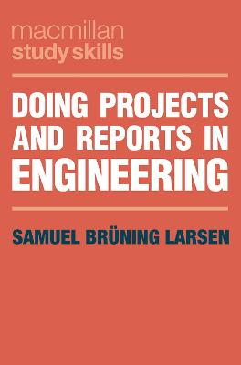 Doing Projects and Reports in Engineering by Samuel Bruning Larsen