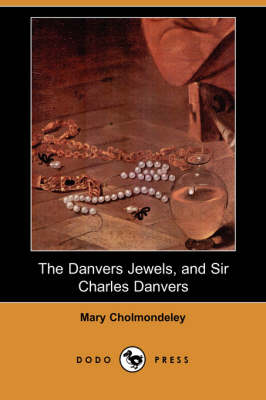 Danvers Jewels, and Sir Charles Danvers (Dodo Press) by Mary Cholmondeley
