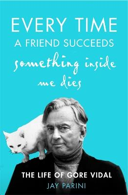 Every Time a Friend Succeeds Something Inside Me Dies by Jay Parini