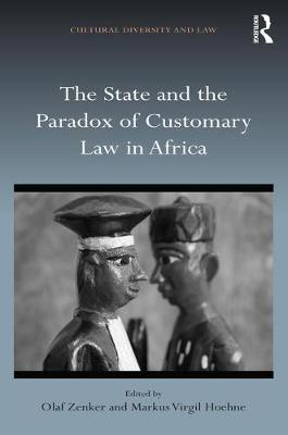 The State and the Paradox of Customary Law in Africa by Olaf Zenker