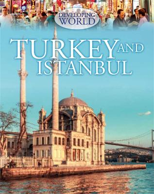 Developing World: Turkey and Istanbul by Philip Steele