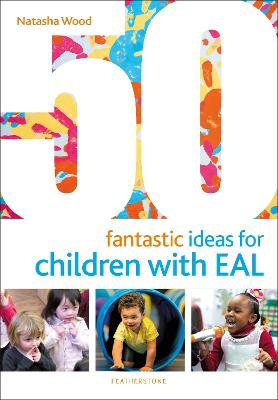 50 Fantastic Ideas for Children with EAL by Natasha Wood