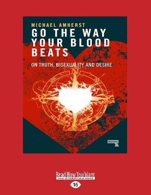 Go the Way Your Blood Beats by Michael Amherst
