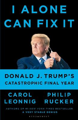 I Alone Can Fix It: Donald J. Trump's Catastrophic Final Year by Carol D. Leonnig