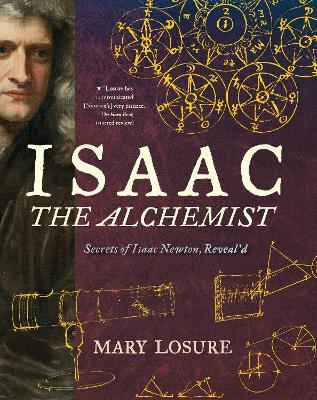 Isaac the Alchemist: Secrets of Isaac Newton, Reveal'd book