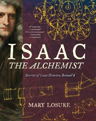 Isaac the Alchemist: Secrets of Isaac Newton, Reveal'd book